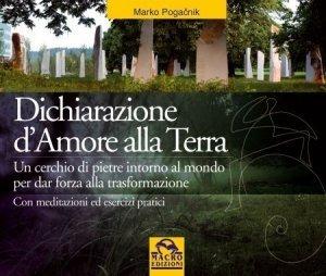 DICHIARAZIONE D'AMORE ALLA TERRA (EBOOK) Un cerchio di pietre intorno al mondo per dar forza alla trasformazione - Con meditazioni ed esercizi pratici di Marko Pogacnik