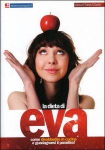 LA DIETA DI EVA Come disobbedire in cucina e guadagnarsi il paradiso! di Aida Vittoria Éltanin