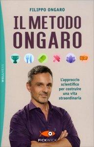 IL METODO ONGARO L'approccio scientifico per costruire una vita straordinaria di Filippo Ongaro