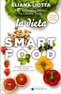 LA DIETA SMARTFOOD In forma e in salute con i 30 cibi che allungano la vita di Eliana Liotta, Lucilla Titta, Pier Giuseppe Pelicci