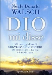 """DIO MI DISSE I 25 messaggi chiave di """"Conversazioni con Dio"""" che cambieranno la tua vita e il mondo intero di Neale Donald Walsch"""