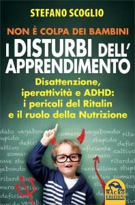 I DISTURBI DELL'APPRENDIMENTO Disattenzione, iperattività e ADHD: i pericoli del Ritalin e il ruolo della Nutrizione di Stefano Scoglio