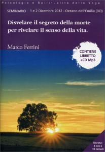 DISVELARE IL SEGRETO DELLA MORTE PER RIVELARE IL SENSO DELLA VITA - CD MP3 Seminario tenuto a Ozzano dell'Emilia (BO) l'1 e 2 Dicembre 2012