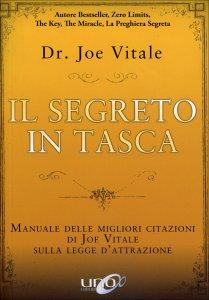 IL SEGRETO IN TASCA Manuale delle migliori citazioni di Joe Vitale sulla legge d'attrazione di Joe Vitale