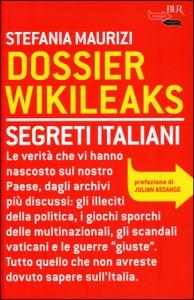 DOSSIER WIKILEAKS Segreti italiani di Stefania Maurizi