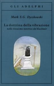 LA DOTTRINA DELLA VIBRAZIONE Nello sivaismo tantrico del Kashmir di Mark S. G. Dyczkowski