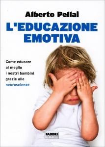 L'EDUCAZIONE EMOTIVA Come educare al meglio i nostri bambini grazie alle neuroscienze di Alberto Pellai