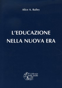 L'EDUCAZIONE NELLA NUOVA ERA L'Educazione nella Nuova Era di Alice A. Bailey