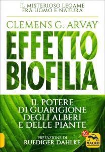 EFFETTO BIOFILIA Il potere di guarigione degli alberi e delle piante - Il misterioso legame tra uomo e natura di Clemens G. Arvay