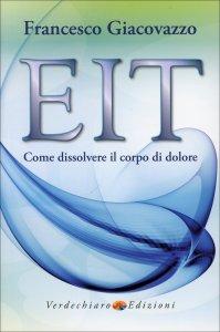 EIT - COME DISSOLVERE IL CORPO DI DOLORE di Francesco Giacovazzo