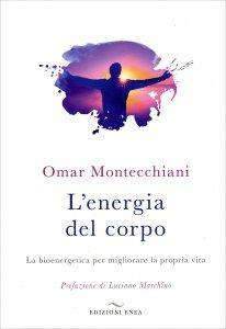 L'ENERGIA DEL CORPO La bioenergetica per migliorare la propria vita di Omar Montecchiani