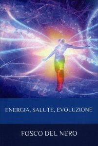 ENERGIA, SALUTE, EVOLUZIONE di Fosco Del Nero