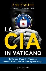 LA CIA IN VATICANO (EBOOK) Da Giovanni Paolo II a Francesco: come i servizi segreti USA sorvegliano il Papa di Eric Frattini