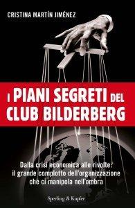 I PIANI SEGRETI DEL CLUB BILDERBERG (EBOOK) Dalla crisi economica alle rivolte: il grande complotto dell'organizzazione che ci manipola nell'ombra di Cristina Martín Jiménez