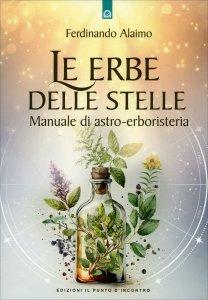 LE ERBE DELLE STELLE Manuale di astro-erboristeria di Ferdinando Alaimo