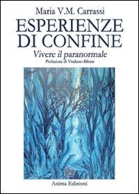 ESPERIENZE DI CONFINE Vivere il paranormale di Maria Carrassi