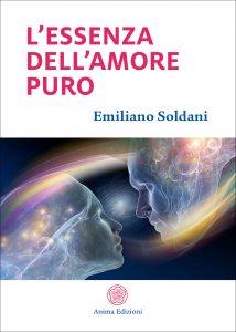 L'ESSENZA DELL'AMORE PURO di Emiliano Soldani