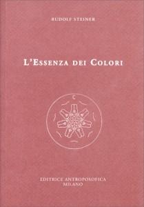 L'ESSENZA DEI COLORI Tre conferenze tenute a Dornach il 6, 7 e 8 maggio 1921, seguite da altre nove conferenze riguardanti l'argomento dei colori, tratte da volumi diversi e tenute negli anni dal 1914 al 1924 di Rudolf Steiner