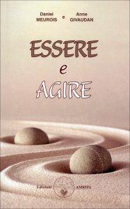 ESSERE E AGIRE di Anne Givaudan, Daniel Meurois