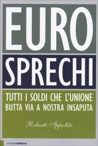 EUROSPRECHI Tutti i soldi che l'unione butta via a nostra insaputa di Roberto Ippolito