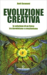 EVOLUZIONE CREATIVA La soluzione di un fisico tra darwinismo e creazionismo di Amit Goswami