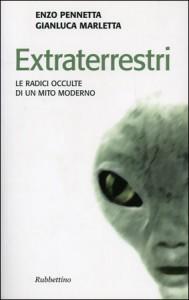EXTRATERRESTRI Le radici occulte di un mito moderno di Gianluca Marletta, Enzo Pennetta
