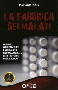 LA FABBRICA DEI MALATI Come l'industria farmaceutica crea milioni di malati di Marcello Pamio