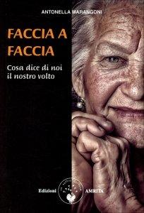 FACCIA A FACCIA Cosa dice di noi il nostro volto di Antonella Marangoni