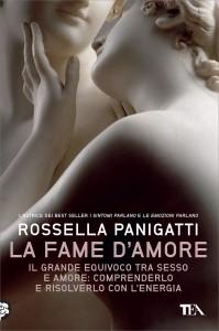 LA FAME D'AMORE Il grande equivoco tra sesso e amore: comprenderlo e risolverlo con l'energia di Rossella Panigatti