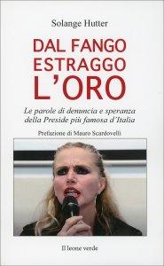 DAL FANGO ESTRAGGO L'ORO Le parole di denuncia e speranza della Preside più famosa d'Italia di Solange Hutter