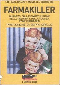 FARMAKILLER Business, follie e morti in nome della medicina e della scienza. Come difendersi di Stefano Apuzzo, Marcello Baraghini