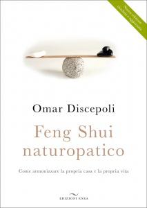 FENG SHUI NATUROPATICO Come armonizzare la propria casa e la propria vita di Omar Discepoli