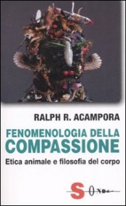 FENOMENOLOGIA DELLA COMPASSIONE Etica animale e filosofia del corpo di Ralph Acampora