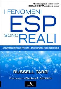 I FENOMENI ESP SONO REALI La dimostrazione di un fisico dell'esistenza delle abilità psichiche di Russell Targ