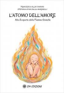 L'ATOMO DELL'AMORE Alla scoperta della Fiamma Gemella di Francesca Ollin Vannini, Stefania Marinelli