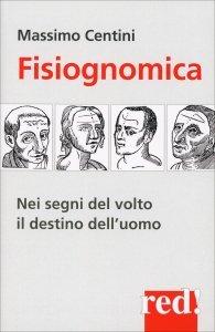 FISIOGNOMICA Nei segni del volto il destino dell'uomo di Massimo Centini