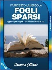 FOGLI SPARSI (EBOOK) Appunti per un percorso di consapevolezza di Francesco Lamendola