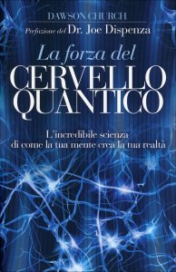 "LA FORZA DEL CERVELLO QUANTICO L'incredibile scienza di come la tua mente crea la tua realtà. Titolo originale ""Mind to Matter"" di Dawson Church"