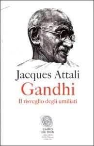 GANDHI. IL RISVEGLIO DEGLI UMILIATI di Jacques Attali