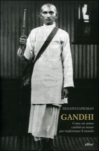 GANDHI Come Un Uomo Cambia Se Stesso Per Trasformare Il Mondo di Eknath Easwaran