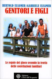 GENITORI E FIGLI: LE REGOLE DEL GIOCO Le regole del gioco secondo la teoria delle costellazioni familiari di Bertold Ulsamer, Gabriele Ulsamer
