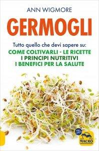 GERMOGLI Tutto quello che devi sapere su: come coltivarli, le ricette, i principi nutritivi, i benefici per la salute di Ann Wigmore
