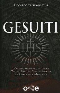 GESUITI L'Ordine militare che dirige Chiesa, Banche, Servizi Segreti e Governance Mondiale di Riccardo Tristano Tuis