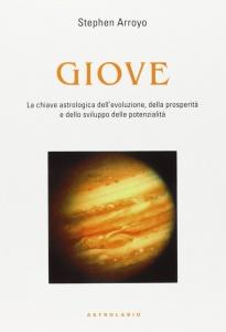 GIOVE La chiave astrologica dell'evoluzione, della prosperità e dello sviluppo delle potenzialità di Stephen Arroyo