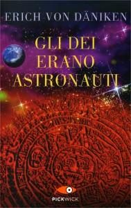 GLI DEI ERANO ASTRONAUTI Il cosmo rivela il mistero di tutte le religioni di Erich Von Däniken