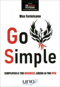 GO SIMPLE Semplifica il tuo business, libera la tua vita di Max Formisano