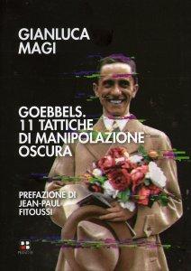 GOEBBELS. 11 TATTICHE DI MANIPOLAZIONE OSCURA di Gianluca Magi