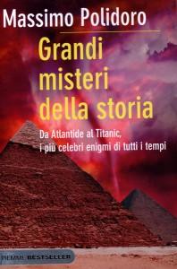 GRANDI MISTERI DELLA STORIA Da Atlantide al Titanic, i più celebri enigmi di tutti i tempi di Massimo Polidoro