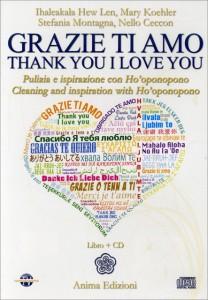 GRAZIE TI AMO - THANK YOU I LOVE YOU (CD AUDIO) Pulizia e ispirazione con Ho'oponopono di Ihaleakala Hew Len, Stefania Montagna, Nello Ceccon