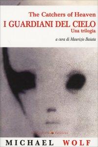 I GUARDIANI DEL CIELO The catchers of heaven - una trilogia di Michael Wolf